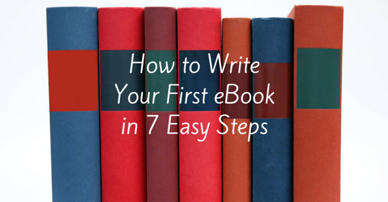 How to Write Your First eBookin 7 Easy Steps
