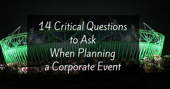 14 Critical Questions to Ask When Planning a Corporate Event