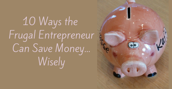 10 Ways the Frugal Entrepreneur Can Save money