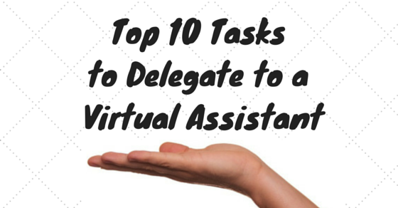 top 10 tasks to delegate to a virtual assistant