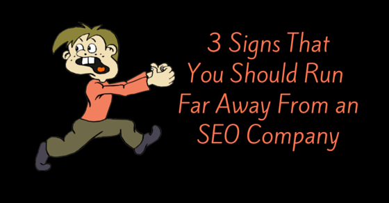 3 Signs You Should Run Away from an SEO company