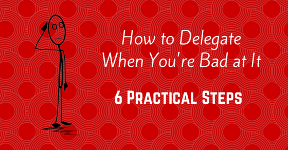 How to Delegate When You're Bad at It