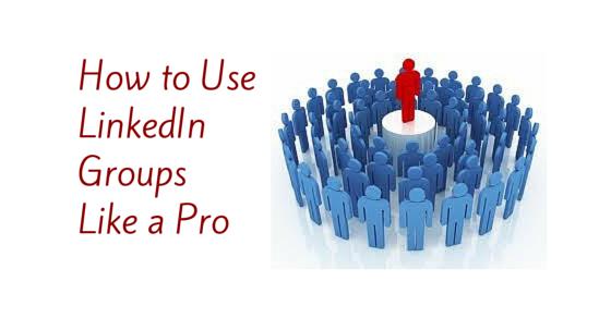 How to Use LinkedIn Groups Like a Pro