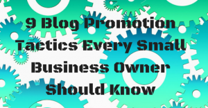 9 Blog Promotion Tactics