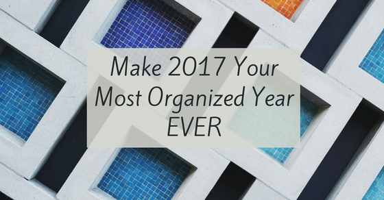 Make 2017 the Year of Getting Organized