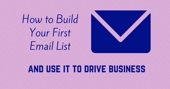 How to Build Your First Email List and use it to drive business