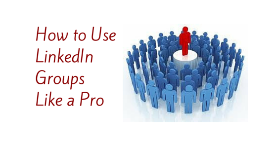 How to Use LinkedIn Groups Like a Pro