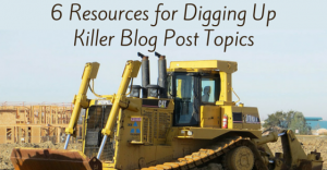 6 Resources for Digging Up Killer Blog Posts