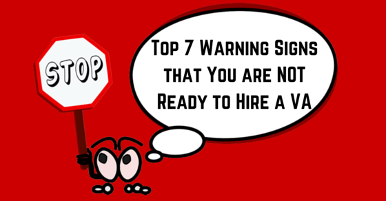 Top 7 Warning Signs that You are NOT ready to hire virtual assistant VA